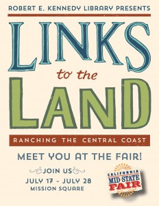 "The exhibit ""Links to the Land: Ranching the Central Coast"" will be featured at the California Mid-State Fair July 17 – July 28. Experience the exhibit at the fair's Mission Square."