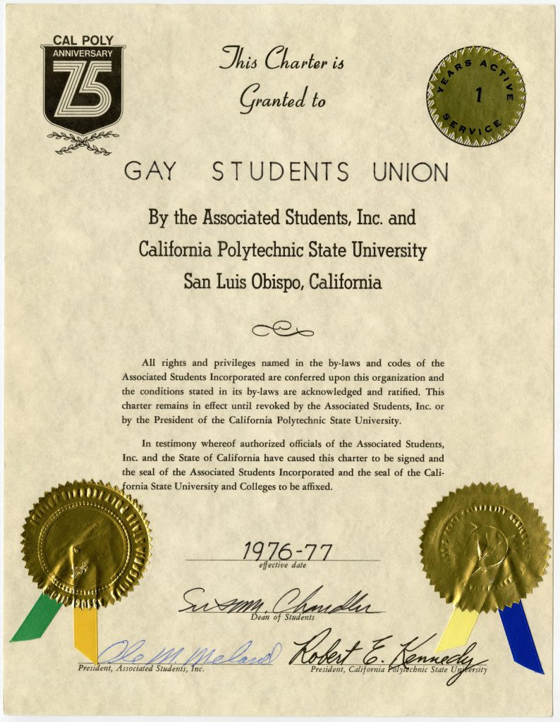 "A charter for the Gay Students Union from 1976-77 with two gold seals with colored ribbons and signatures of the Dean of Students, ASI President, and Cal Poly President. There is a gold sticker that says ""1 years active service"" and a logo in the upper lefthand corner of the charter that says ""Cal Poly anniversary 75"""